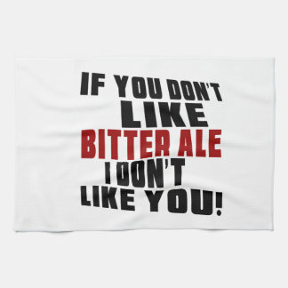 BITTER ALE Don't Like Designs Kitchen Towels