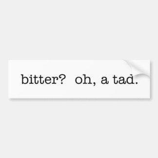 bitter? oh, a tad. bumper sticker