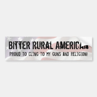 Bitter Rural American - Cling to Guns and Religion Bumper Sticker