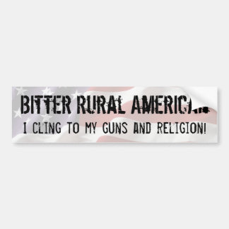 Bitter Rural American cling to guns and religion Bumper Sticker
