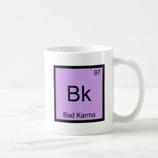 Bk - Bad Karma Chemistry Element Symbol Funny Tee Coffee Mug