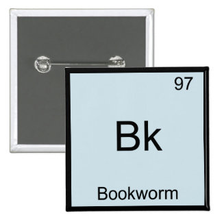 Bk - Bookworm Funny Chemistry Element Symbol Tee Pinback Buttons