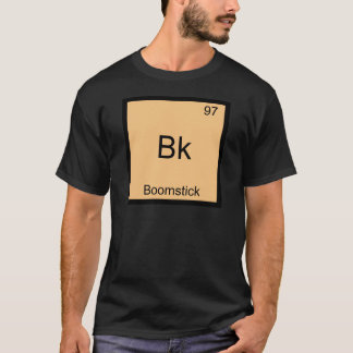Bk - Boomstick Funny Chemistry Element Symbol Tee