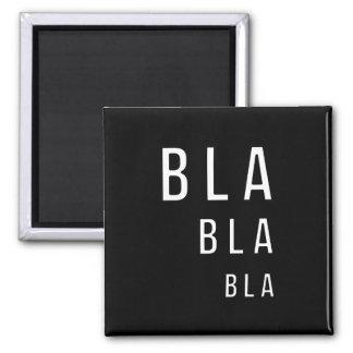 Bla Bla Bla Magnet