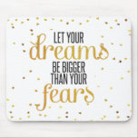 "Black and Gold Dreams Inspirational Quote Mouse Pad<br><div class=""desc"">&quot;Let your dreams be bigger than your fears&quot; is an inspirational quote that truly speaks to me. Customized with your name to remind yourself to be fearless everyday! Look for this design on more products and other motivational quotes in the shop.</div>"