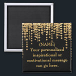 """Black and Gold Motivational Message Magnet<br><div class=""""desc"""">Create a motivational message to help you attain a goal,  or give a motivational message to a family member or friend. Makes a great inspirational gift.</div>"""