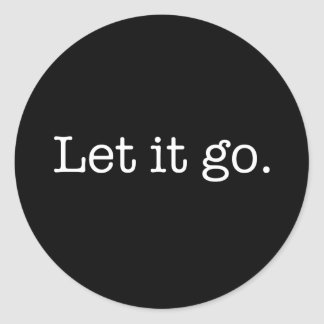 Black and White Let It Go Inspirational Quote Classic Round Sticker