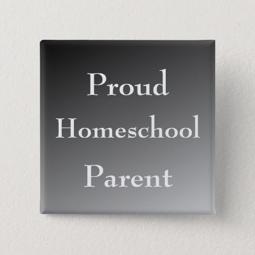 Black and White Proud Homeschool Parent Button