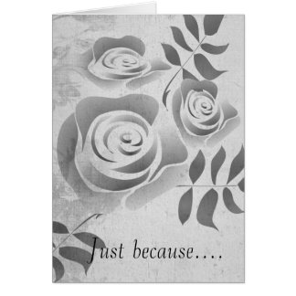 Black and White Rose, Just because.... Greeting Card