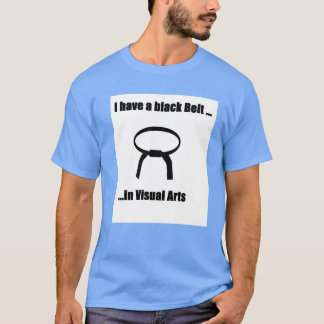Black Belt in Visual Arts T-Shirt