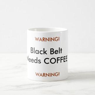 Black Belt Needs COFFEE, WARNING!, WARNING! Coffee Mug