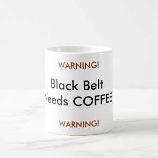 Black Belt Needs COFFEE, WARNING!, WARNING! Coffee Mugs