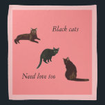 """Black Cats Need Love Too Bandana<br><div class=""""desc"""">Black cats need love too is the message on this cute bandana featuring three pictures of black cats</div>"""