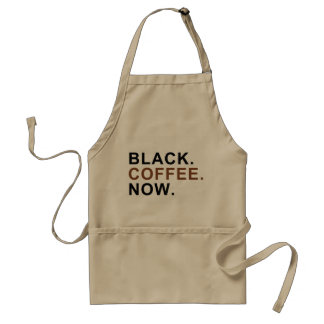 Black. Coffee. Now. - First things First - Adult Apron