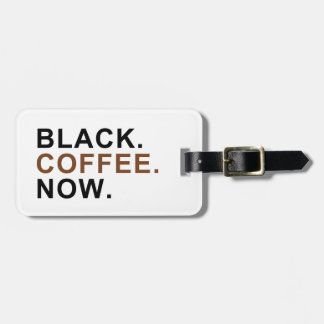 Black. Coffee. Now. - First things First - Bag Tag