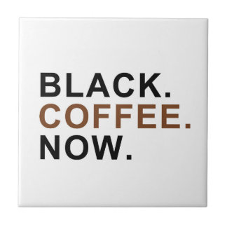 Black. Coffee. Now. - First things First - Tile