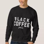 Black Coffee please Pull Over Sweatshirt