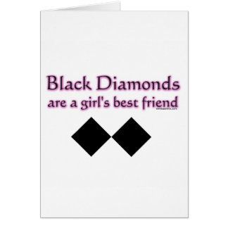 Black diamonds are a girls best friend greeting cards