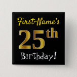 [ Thumbnail: Black, Faux Gold 25th Birthday, With Custom Name Button ]