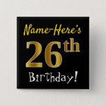 [ Thumbnail: Black, Faux Gold 26th Birthday, With Custom Name Button ]