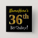 [ Thumbnail: Black, Faux Gold 36th Birthday, With Custom Name Button ]