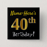 [ Thumbnail: Black, Faux Gold 40th Birthday, With Custom Name Button ]