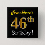 [ Thumbnail: Black, Faux Gold 46th Birthday, With Custom Name Button ]