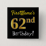 [ Thumbnail: Black, Faux Gold 62nd Birthday, With Custom Name Button ]