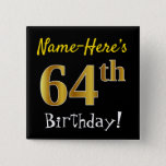 [ Thumbnail: Black, Faux Gold 64th Birthday, With Custom Name Button ]