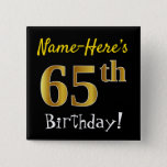 [ Thumbnail: Black, Faux Gold 65th Birthday, With Custom Name Button ]