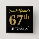 [ Thumbnail: Black, Faux Gold 67th Birthday, With Custom Name Button ]
