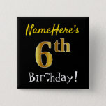 [ Thumbnail: Black, Faux Gold 6th Birthday, With Custom Name Button ]