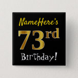 [ Thumbnail: Black, Faux Gold 73rd Birthday, With Custom Name Button ]