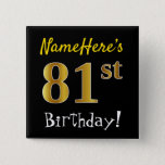 [ Thumbnail: Black, Faux Gold 81st Birthday, With Custom Name Button ]