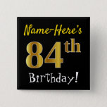 [ Thumbnail: Black, Faux Gold 84th Birthday, With Custom Name Button ]