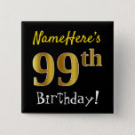 [ Thumbnail: Black, Faux Gold 99th Birthday, With Custom Name Button ]