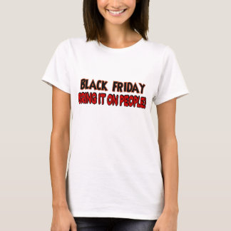 BLACK FRIDAY bring it on people T-Shirt
