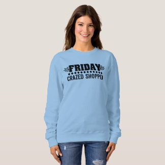 BLACK FRIDAY CRAZED SALES SHOPPER SWEATSHIRT