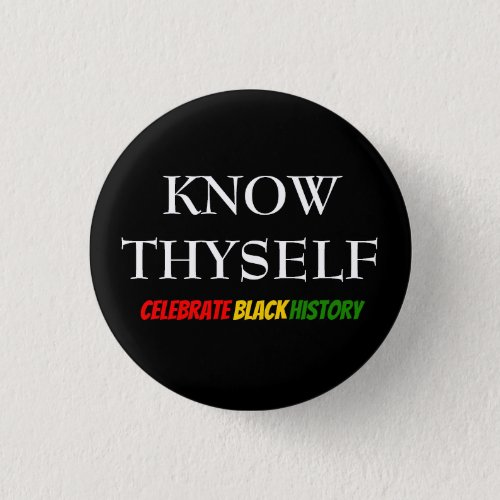 Black History Month KNOW THYSELF BHM Motivational Button