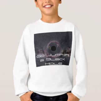 Black Hole Milky Way NASA, Go Jump in a Black Hole Sweatshirt
