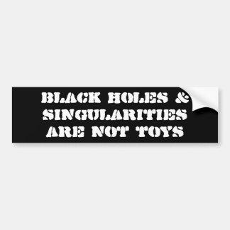 Black holes & singularities are not toys bumper sticker