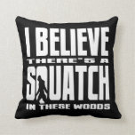 Black - I Believe There's a SQUATCH in these woods Throw Pillows