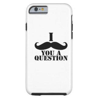 Black I Moustache You a Question iPhone 6 Case