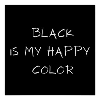 BLACK IS MY HAPPY COLOR POSTER