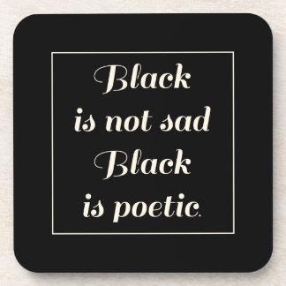 Black is not sad Black is poetic. Beverage Coaster