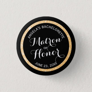 Black n Gold Glitter Matron of Honor Bachelorette Pinback Button