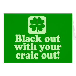 Black Out With Your Craic Out Greeting Card
