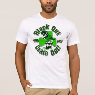 Black Out With Your Craic Out T-Shirt