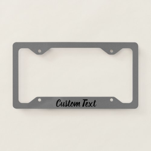 Black Script for Your Message on Gray License Plate Frame