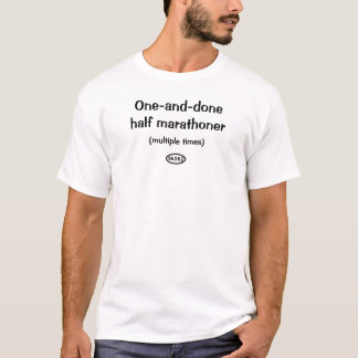 Black text: one-and-done half marathoner T-Shirt